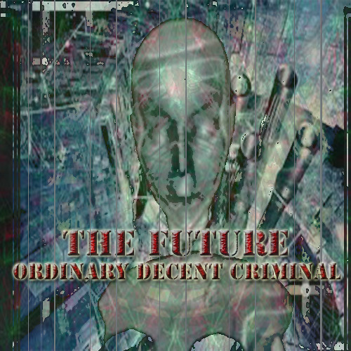 THE FUTURE. ordinary decent criminal. FREE DOWNLOAD.