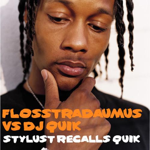 FLOSSTRADAUMUS VS DJ QUIK - STYLUST RECALLS QUIK (free download!)