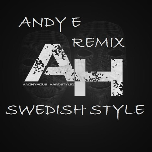 Anonymous Hardstylez - Swedish Style (Andy E Remix)