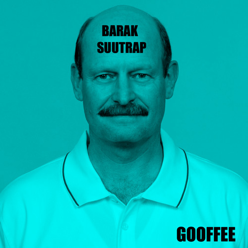 Gooffee - Barak Suutrap (Original Mix)