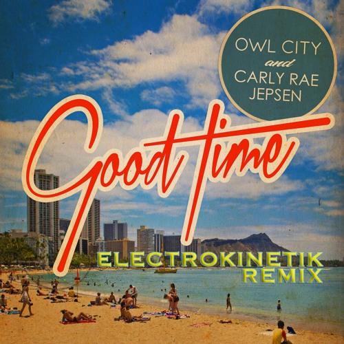 Owl City & Carly Rae Jepsen - Good Time (ElectrokinetiK Remix)