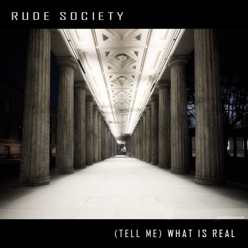 Rude Society : (Tell Me) What Is Real