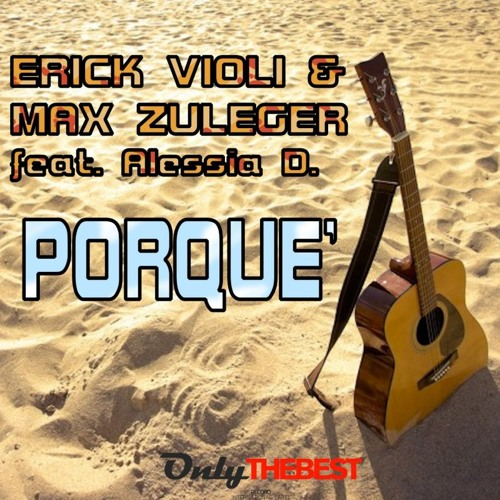 146# Erick Violi & Max Zuleger - Porquè (Erick Violi Mix) [ Only the Best Record international ]