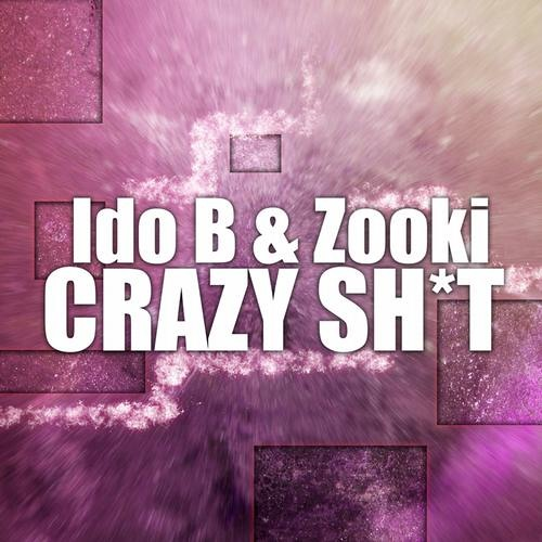 Ido B & Zooki - Crazy Shit (Original Mix)