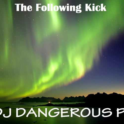 DJ DANGEROUS PT - THE FOLLOWING KICK