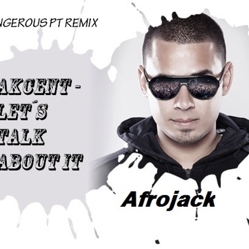 AKCENT AND AFROJACK - LET`S TALK ABOUT IT (DJ DANGEROUS PT MASHUP)