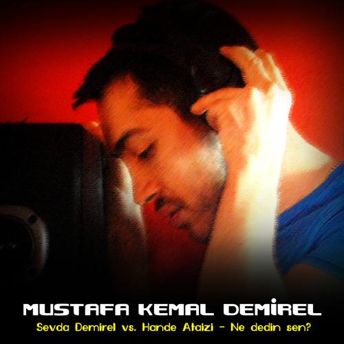 Mustafa Kemal Demirel ft. Sevda Demirel vs. Hande Ataizi - Ne Dedin Sen