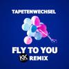 Tapetenwechsel - Fly To You (Kool & Kabul Remix)