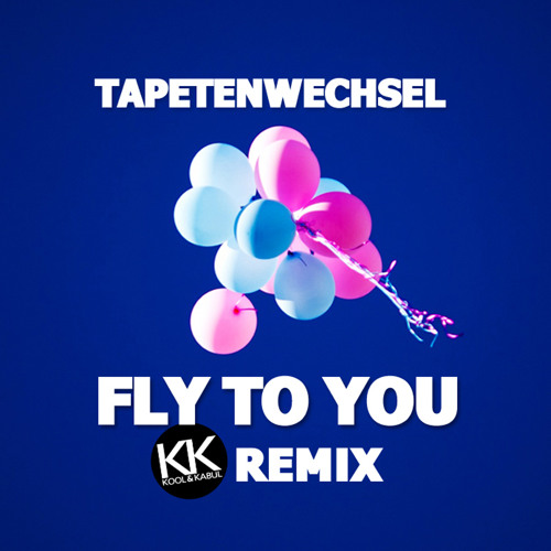 Tapetenwechsel - Fly To You (Kool & Kabul Remix)