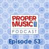 Propermusic.com Podcast 53