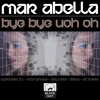 Mar Abella - Bye Bye Uoh Oh - original mix