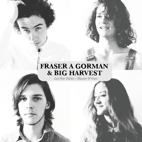 Fraser A Gorman & Big Harvest - Last Four Dollars / Blossom & Snow SINGLE