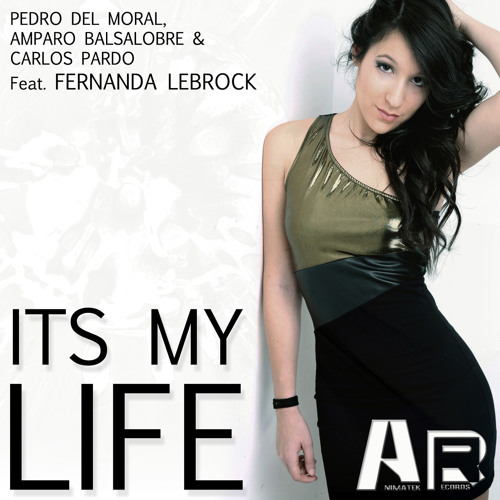 Pedro del Moral  Amparo Balsalobre & Carlos Pardo Feat Fernanda Lebrock - ITS MY LIFE-  PROMO EDIT