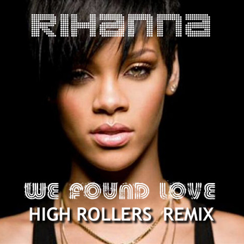 Rihanna-We Found Love(High Rollers Club Remix)FREE DOWNLOAD