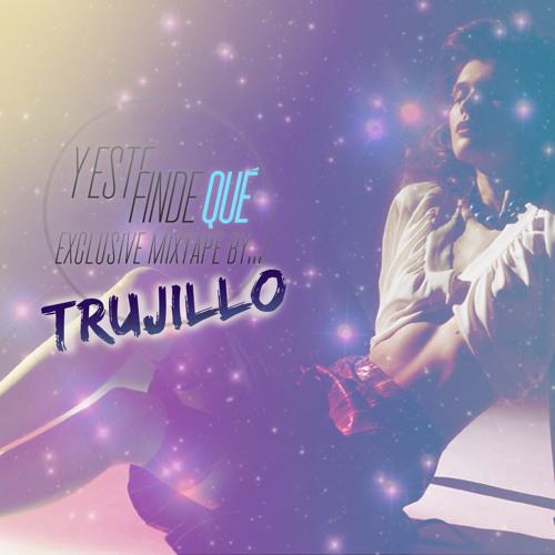 Y Este Finde Qué Exclusive Mixtape By... Trujillo!