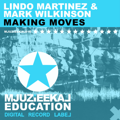 OUT NOW! Lindo Martinez & Mark Wilkinson - Making Moves (Original Mix)