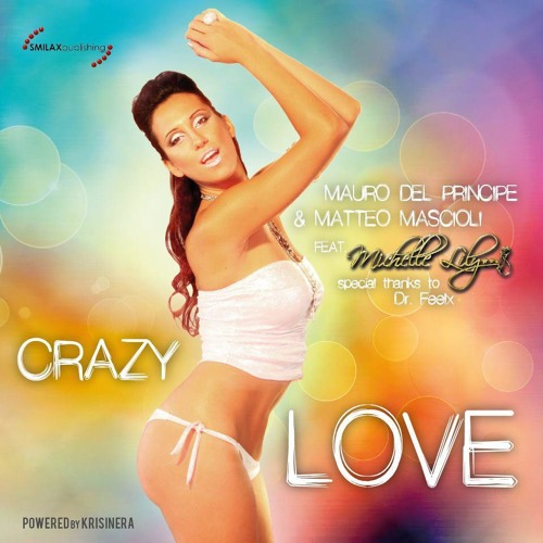 Mauro Del Principe & Matteo Mascioli - Crazy LOVE ft Michelle Lilly (Special appearance Dr. Feelx)