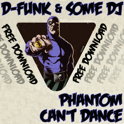 'Phantom Can't Dance' D-Funk & Some DJ 320