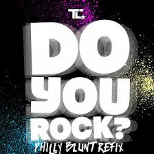 TC - Do You Rock (Philly Blunt refix)