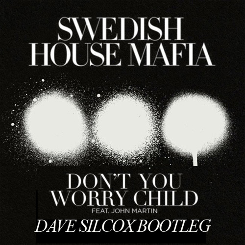 Swedish House Mafia - Don't You Worry Child (Dave Silcox Bootleg)