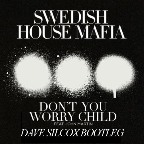 Swedish House Mafia - Don't You Worry Child (Dave Silcox Bootleg)