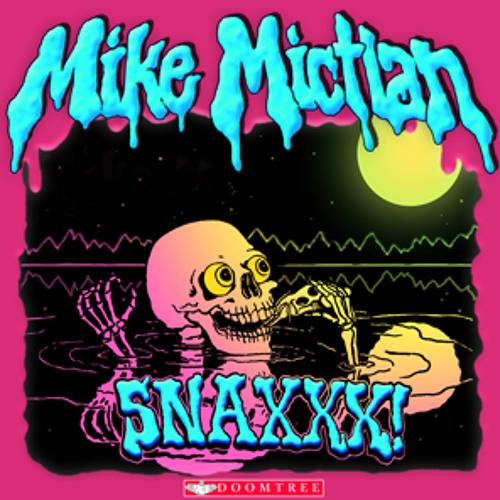 """Mike Mictlan """"SNAXXX"""""""