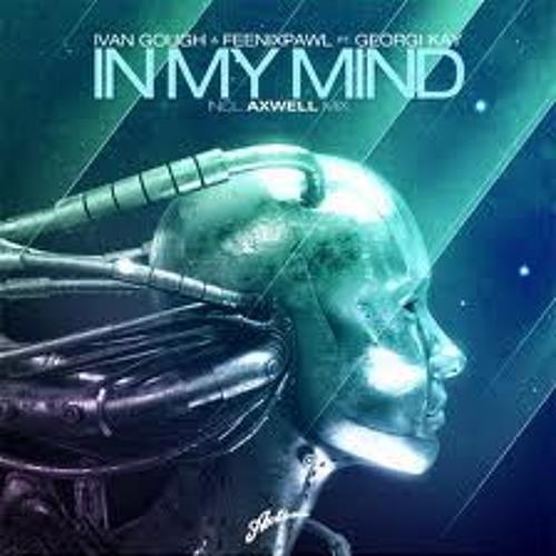 Ivan Gough & Feenixpawl feat. Georgi Kay - In My Mind (Axwell Mix) tony-s re edit