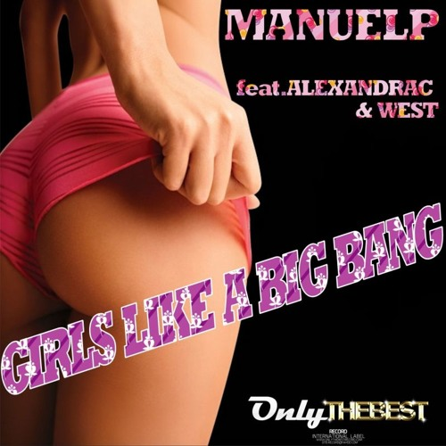 156# ManuelP Feat. AlexandraC & West - Girls Like a Big Bang (Main Mix) [ Only the Best Record ]