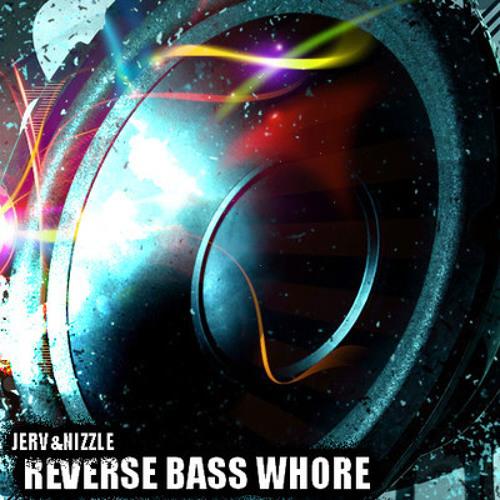 Jerv & Nizzle - Reverse Bass Whore (clip)
