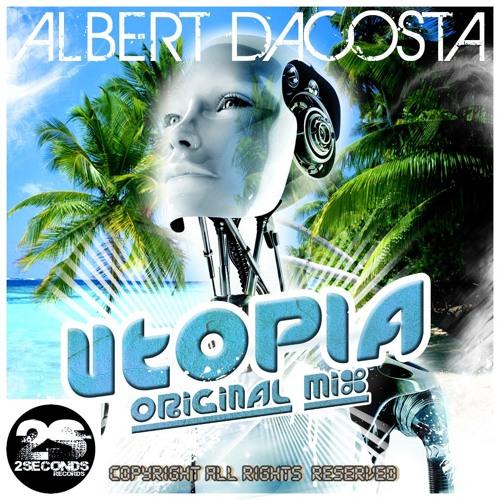 Albert Dacosta - UTOPIA (Original Mix) 2Seconds Records DEMO