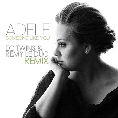"ADELLE ""SOMEONE LIKE YOU"" (EC TWINS & Remy Le Duc Remix)"