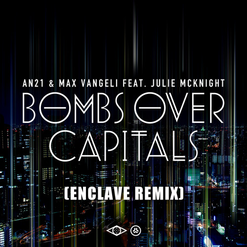 AN21 & Max Vangeli - Bombs Over Capitals feat. Julie McKnight (Enclave Remix)