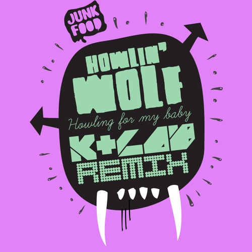 Howling wolf - Howlin' for my baby ( K+Lab remix ) FREE DOWNLOAD!