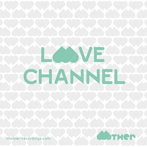 MOTHER RECORDINGS : LOVE CHANNEL #7 : mixed by PAMMIN | september 2012