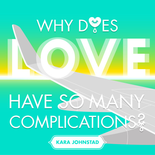 Kara Johnstad - Why Does Love Have So Many Complications: (single) Sneak Preview
