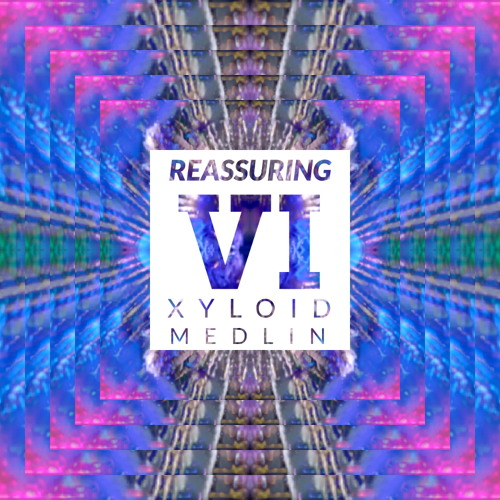 Reassuring VI - Xyloid/Med Lin [FREE EP DOWNLOAD + CYBERTRIP VIDEO]