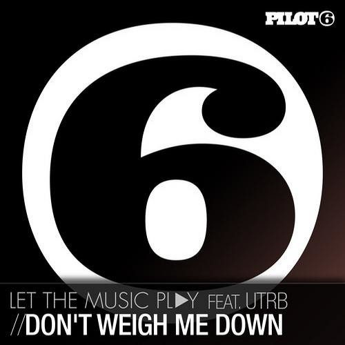 letthemusicplay & UTRB - Don't Weigh Me Down feat. UTRB (Guy J Remix) [Pilot 6 Recordings (Armada)]