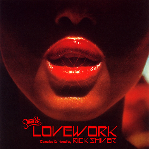 """""""LOVEWORK"""" compiled & mixed by RICK SHIVER"""