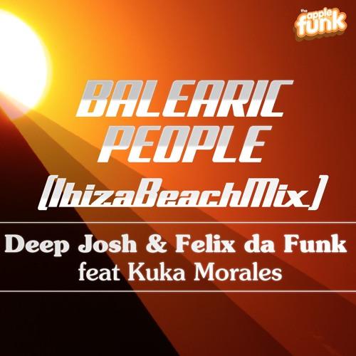 Deep Josh & Felix Da Funk - Balearic People ( Ibiza Beach Mix )