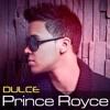 DULCE - PRINCE ROYCE