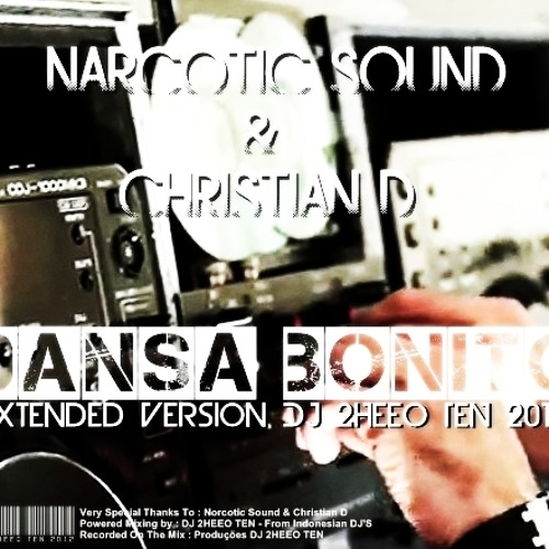 DEMO Narcotic Sound & Christian D - Dansa Bonito [EXTENDED VERSION DJ 2HEEO TEN 2012]