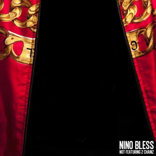 Nino Bless - Not Featuring 2 Chainz | New Music