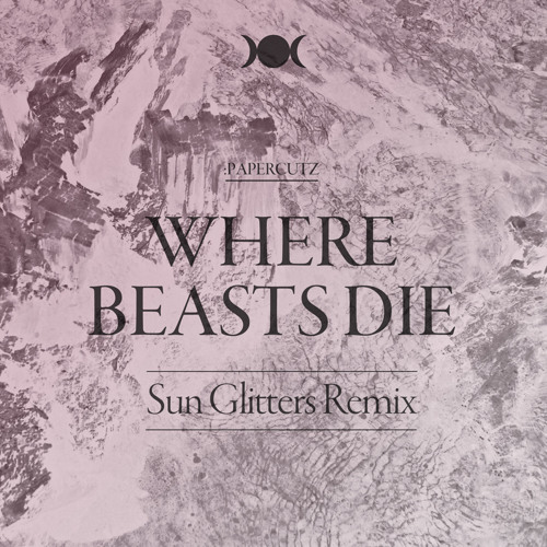 :PAPERCUTZ - Where Beasts Die (Sun Glitters Remix)