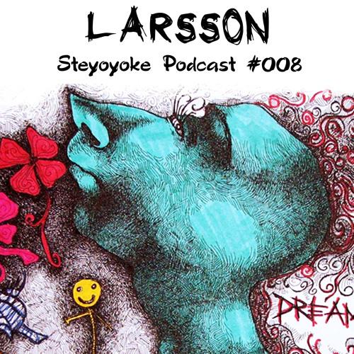 Larsson - Steyoyoke Podcast #008
