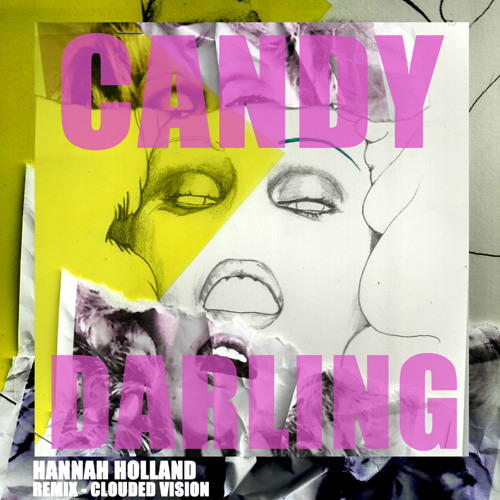 Hannah Holland - Candy Darling (Clouded Vision Remix)