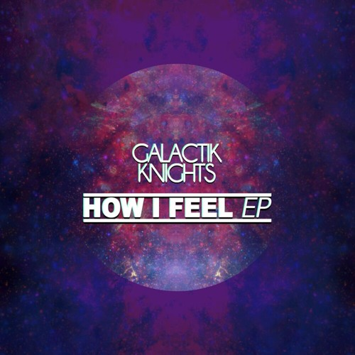 Galactik Knights - How I Feel (Blue Satellite Remix) [Out Now on Beatport]