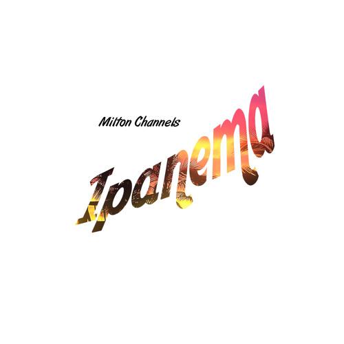 Milton Channels - Ipanema ( original mix )