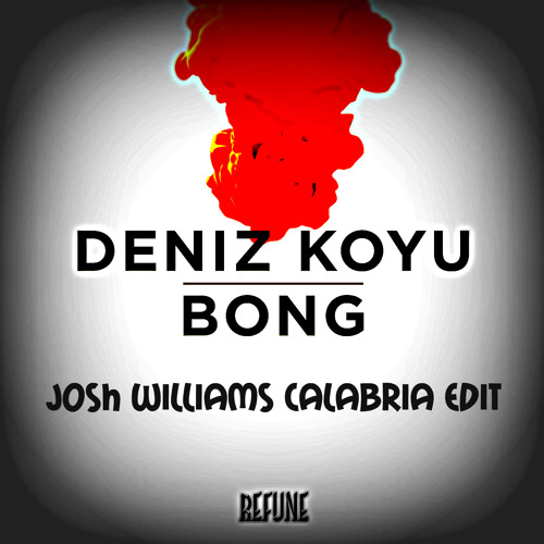 Deniz Koyu vs. Rune - Bong (Josh Williams Calabria Edit) [Played by La Fuente]