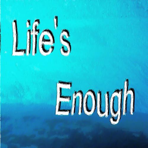 Life's Enough