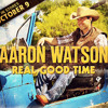 Aaron Watson Real Good Time Music Clips